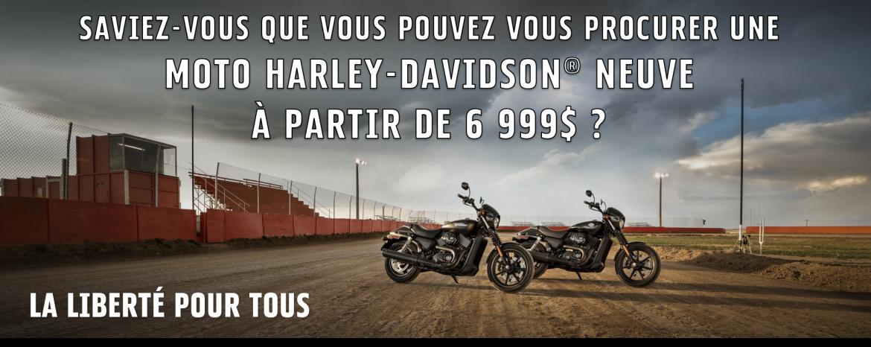 OFFREZ VOUS UNE HARLEY À PARTIR DE 6999$